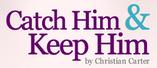 Catch Him & Keep Him